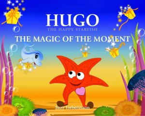 HUGO-THE-HAPPY-STARFISH-THE-MAGIC-OF-THE-MOMENT-APPRECIATION-CHIDLRENS-BOOK-TEACHING-APPRECIATION-SUZY-LIEBERMANN-PYP-BOOK-EMOTIONS-TEACH-EMOTIONS