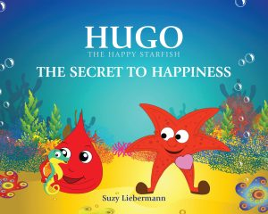 HUGO THE HAPPY STARFISH, THE SECRET TO HAPPINESS